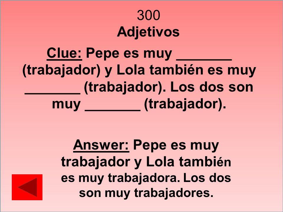 300 Adjetivos. Clue: Pepe es muy _______ (trabajador) y Lola también es muy _______ (trabajador). Los dos son muy _______ (trabajador).