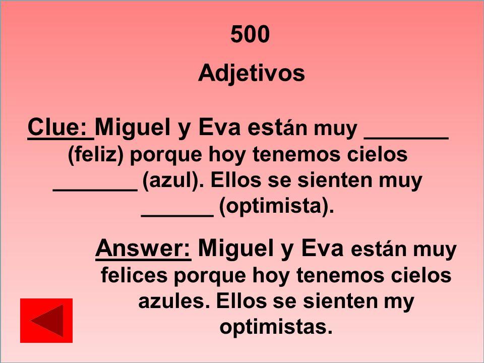 500Adjetivos. Clue: Miguel y Eva están muy _______ (feliz) porque hoy tenemos cielos _______ (azul). Ellos se sienten muy ______ (optimista).