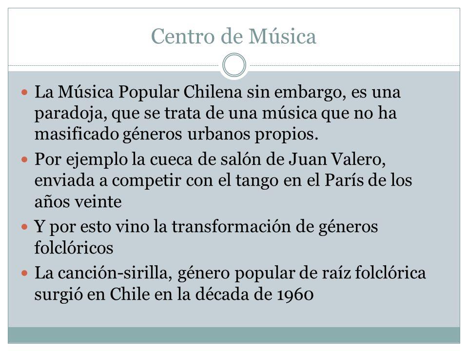 Centro de MúsicaLa Música Popular Chilena sin embargo, es una paradoja, que se trata de una música que no ha masificado géneros urbanos propios.