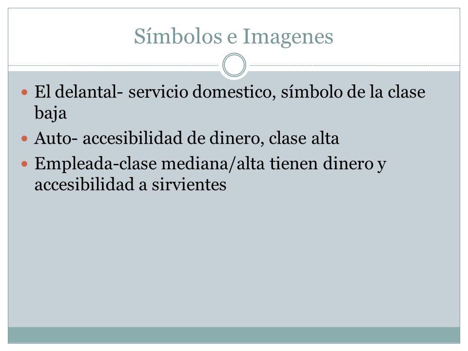 Símbolos e ImagenesEl delantal- servicio domestico, símbolo de la clase baja. Auto- accesibilidad de dinero, clase alta.