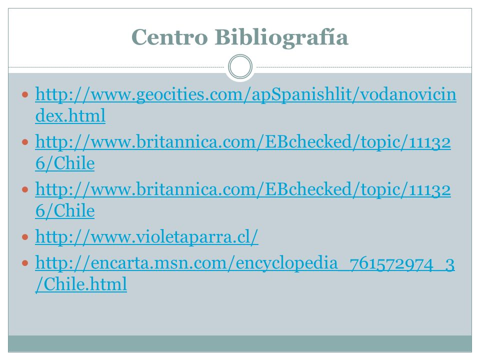 Centro Bibliografía http://www.geocities.com/apSpanishlit/vodanovicindex.html. http://www.britannica.com/EBchecked/topic/111326/Chile.