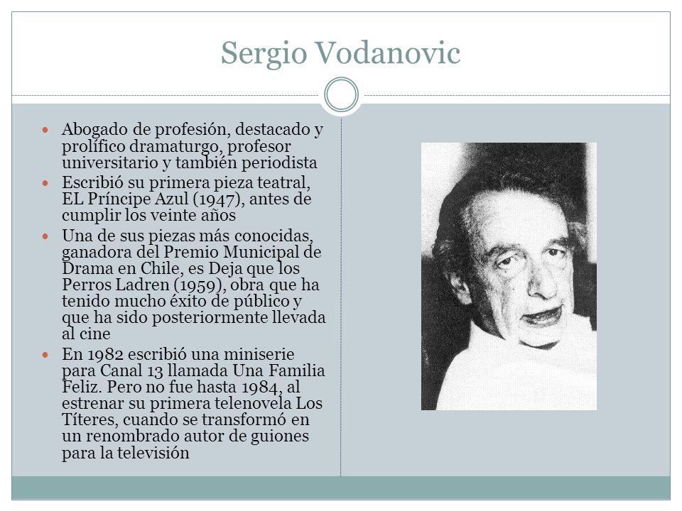 Sergio Vodanovic Abogado de profesión, destacado y prolífico dramaturgo, profesor universitario y también periodista.