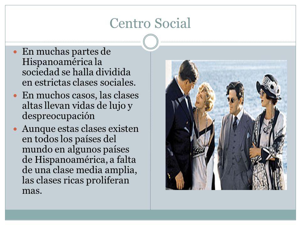 Centro Social En muchas partes de Hispanoamérica la sociedad se halla dividida en estrictas clases sociales.