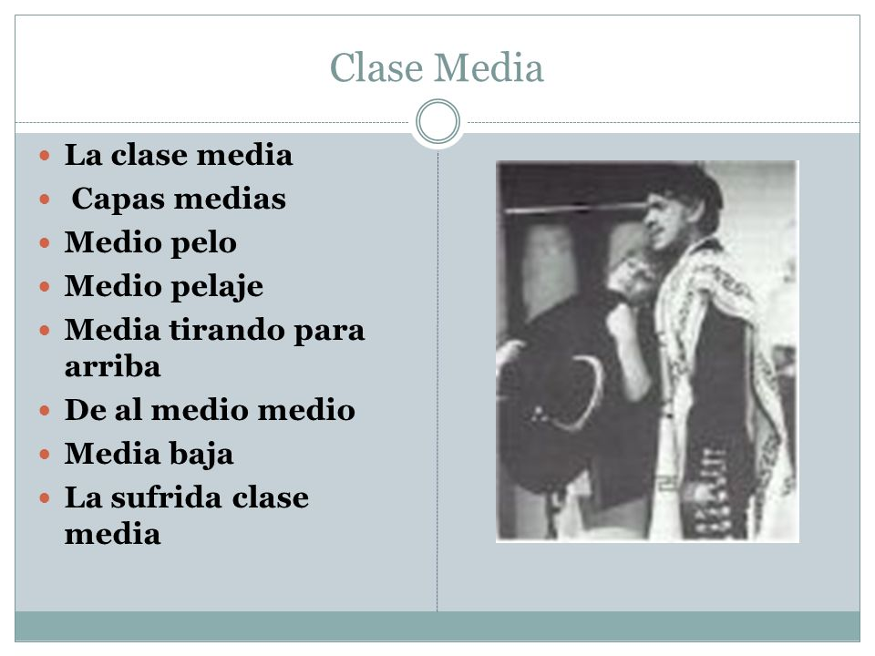 Clase Media La clase media Capas medias Medio pelo Medio pelaje