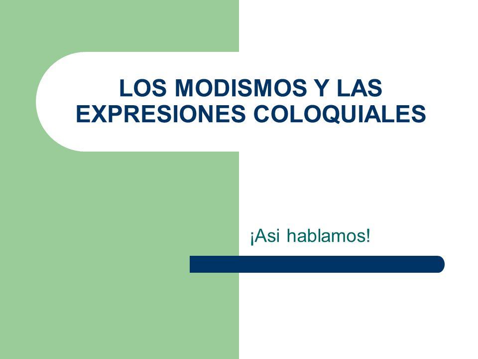 LOS MODISMOS Y LAS EXPRESIONES COLOQUIALES