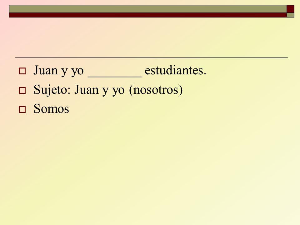 Juan y yo ________ estudiantes.