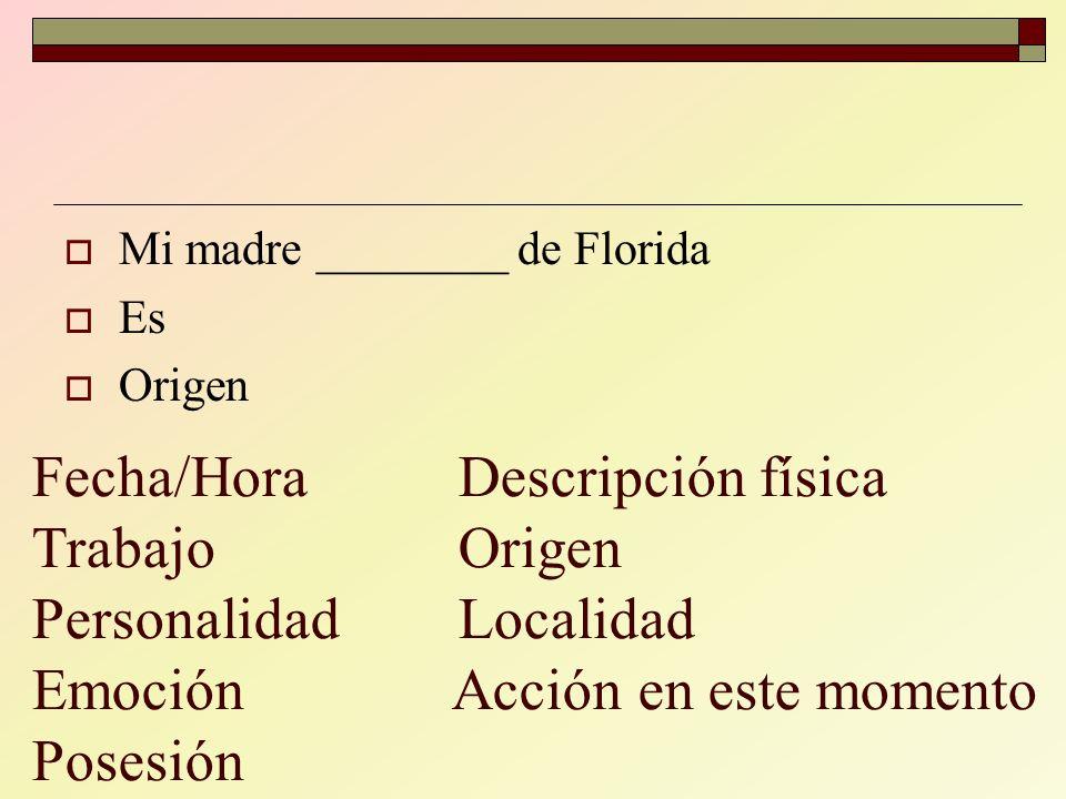 Mi madre ________ de Florida
