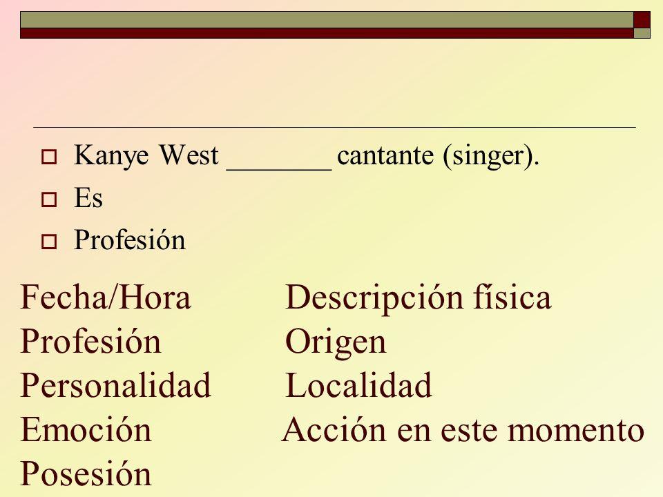 Kanye West _______ cantante (singer).