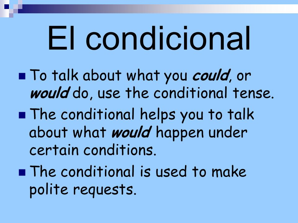 El condicionalTo talk about what you could, or would do, use the conditional tense.
