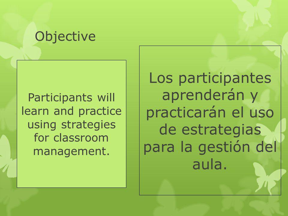 Objective Los participantes aprenderán y practicarán el uso de estrategias para la gestión del aula.