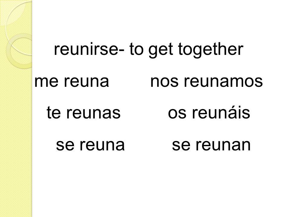 reunirse- to get together