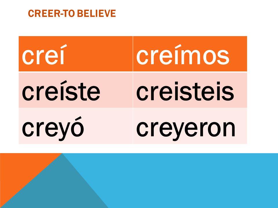 creer-to believe creí creímos creíste creisteis creyó creyeron ,