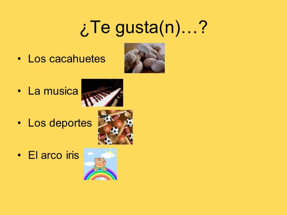 ¿Te gusta(n)… Los cacahuetes La musica Los deportes El arco iris