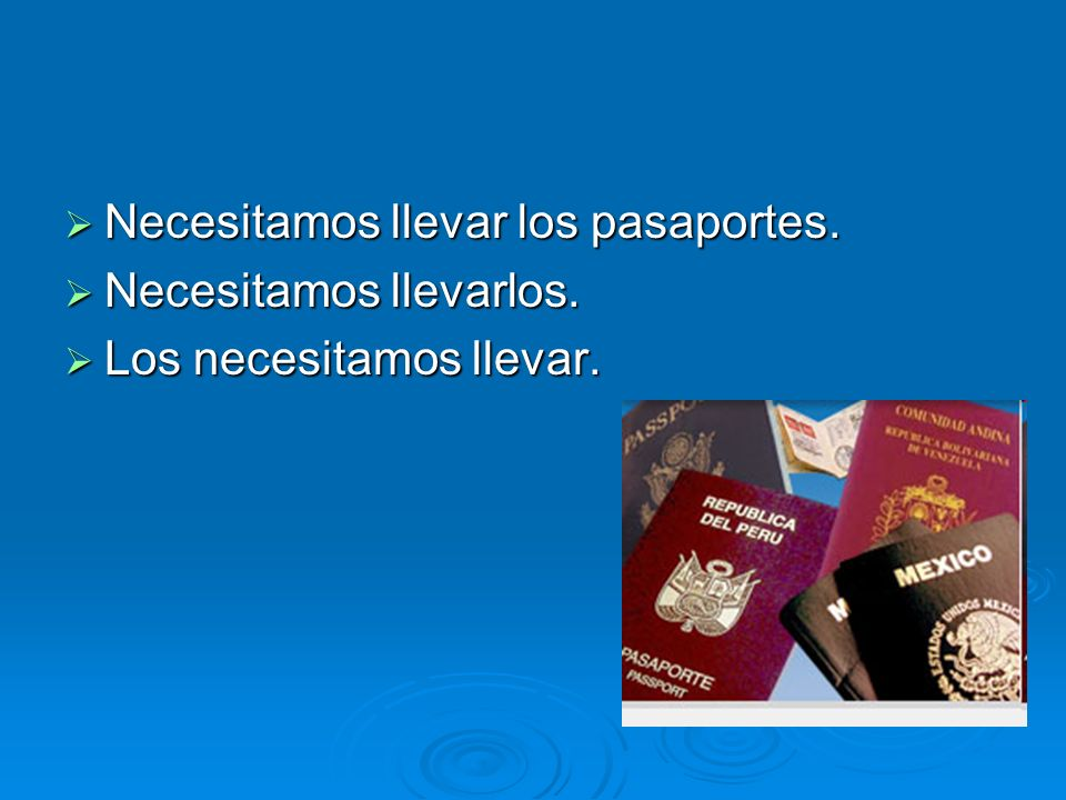 Necesitamos llevar los pasaportes.