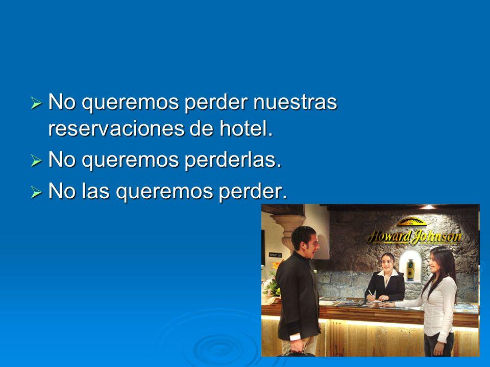 No queremos perder nuestras reservaciones de hotel.