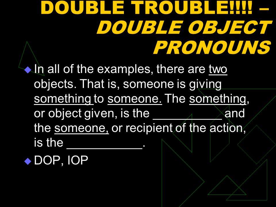 DOUBLE TROUBLE!!!! – DOUBLE OBJECT PRONOUNS