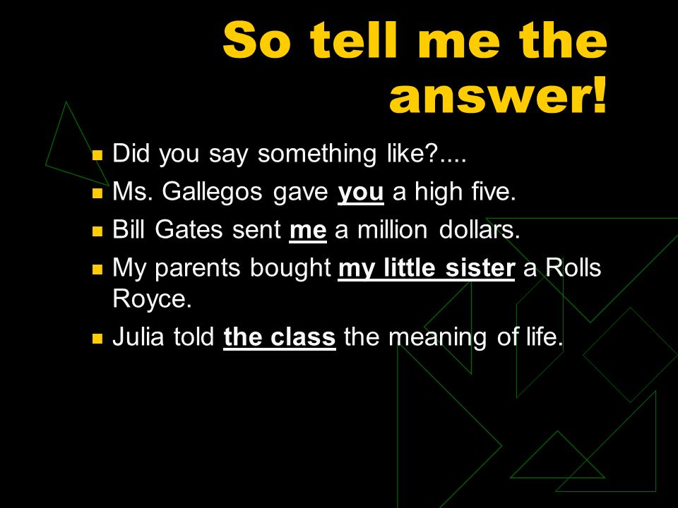 So tell me the answer! Did you say something like ....