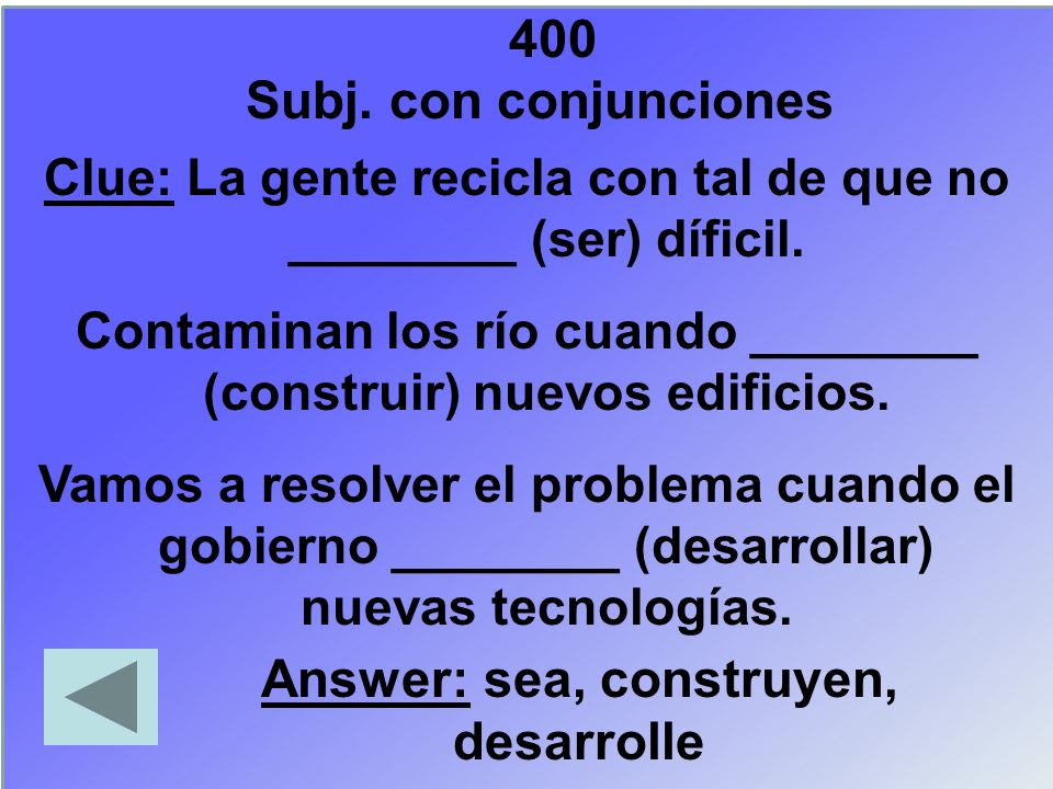 400 Subj. con conjunciones Answer: sea, construyen, desarrolle