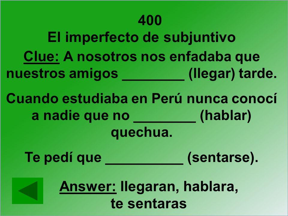 El imperfecto de subjuntivo Answer: llegaran, hablara, te sentaras