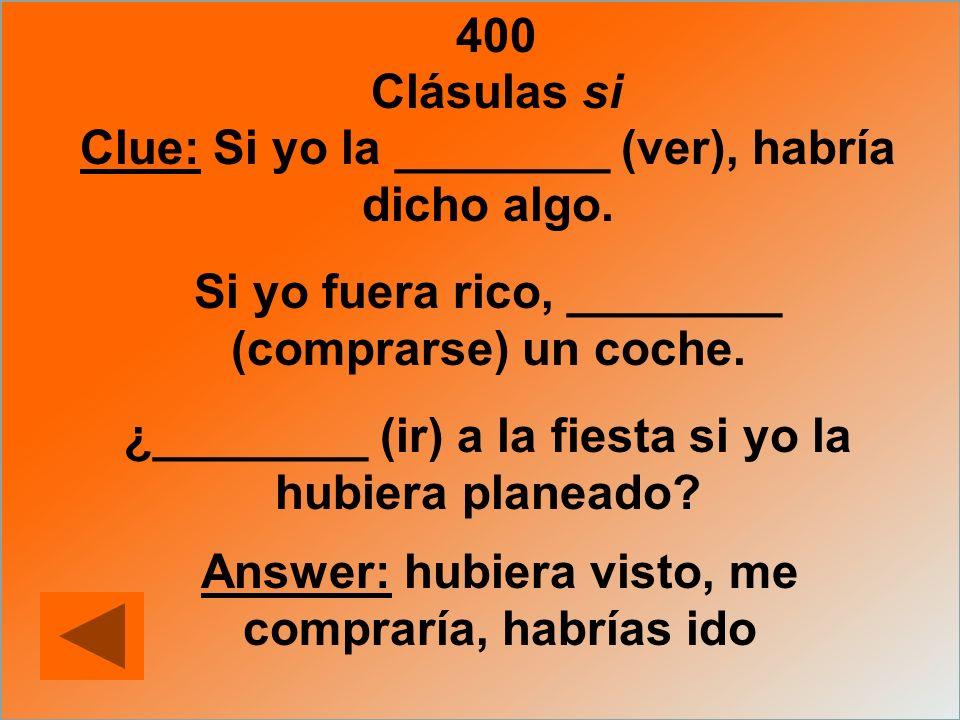 Clue: Si yo la ________ (ver), habría dicho algo.