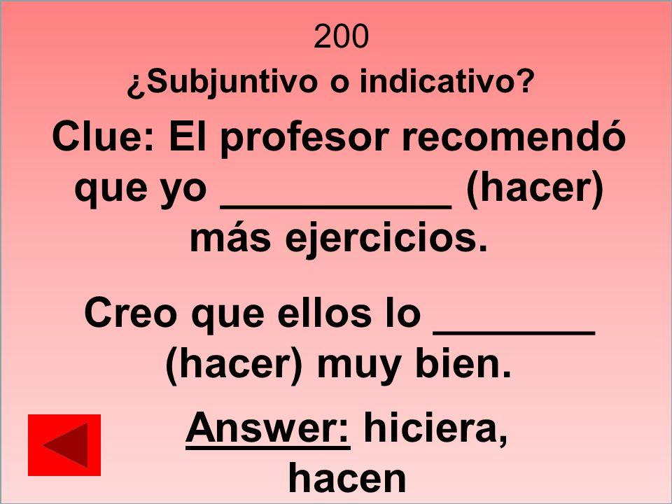 Clue: El profesor recomendó que yo __________ (hacer) más ejercicios.
