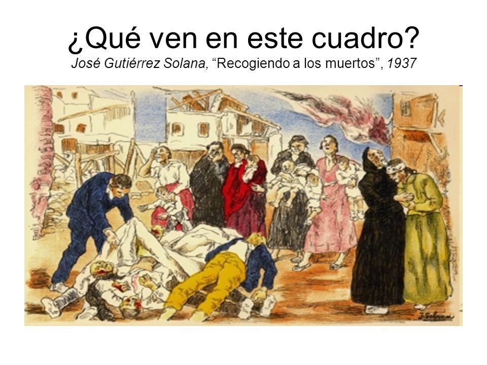 ¿Qué ven en este cuadro José Gutiérrez Solana, Recogiendo a los muertos , 1937