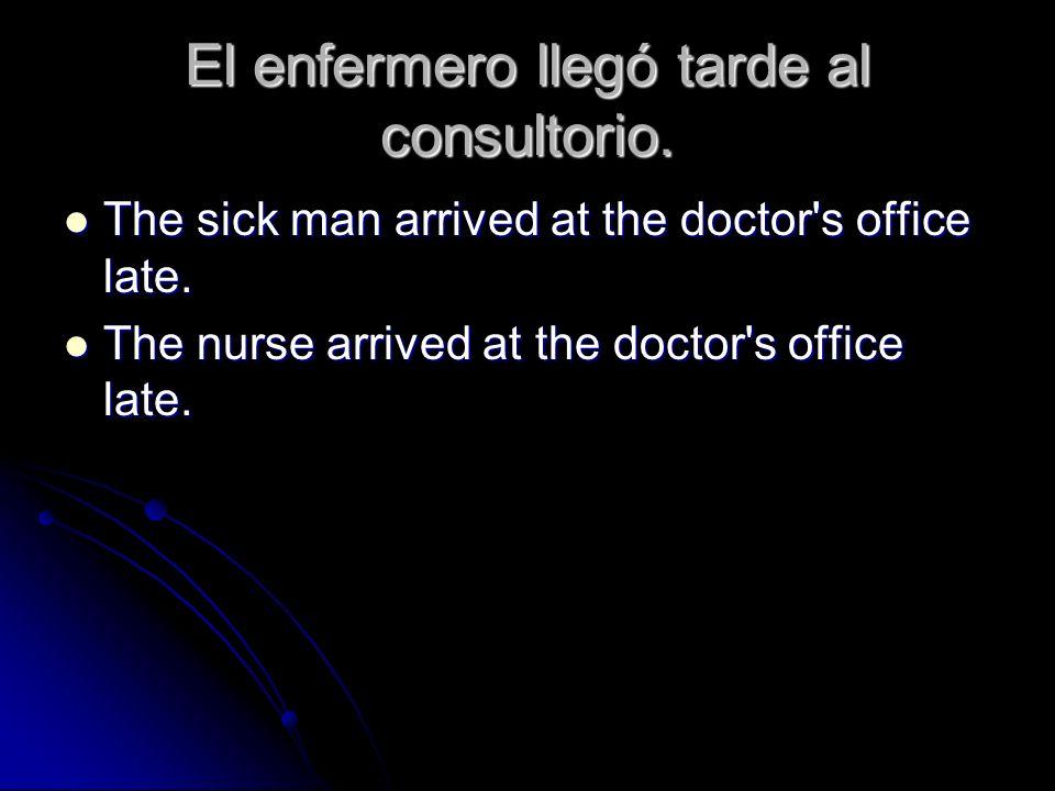 El enfermero llegó tarde al consultorio.