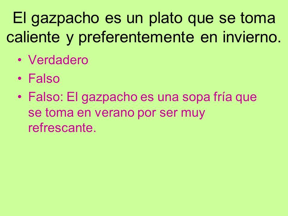 El gazpacho es un plato que se toma caliente y preferentemente en invierno.