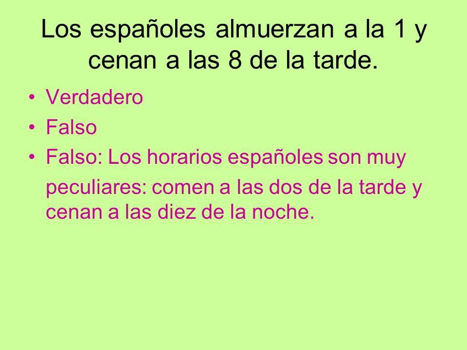 Los españoles almuerzan a la 1 y cenan a las 8 de la tarde.