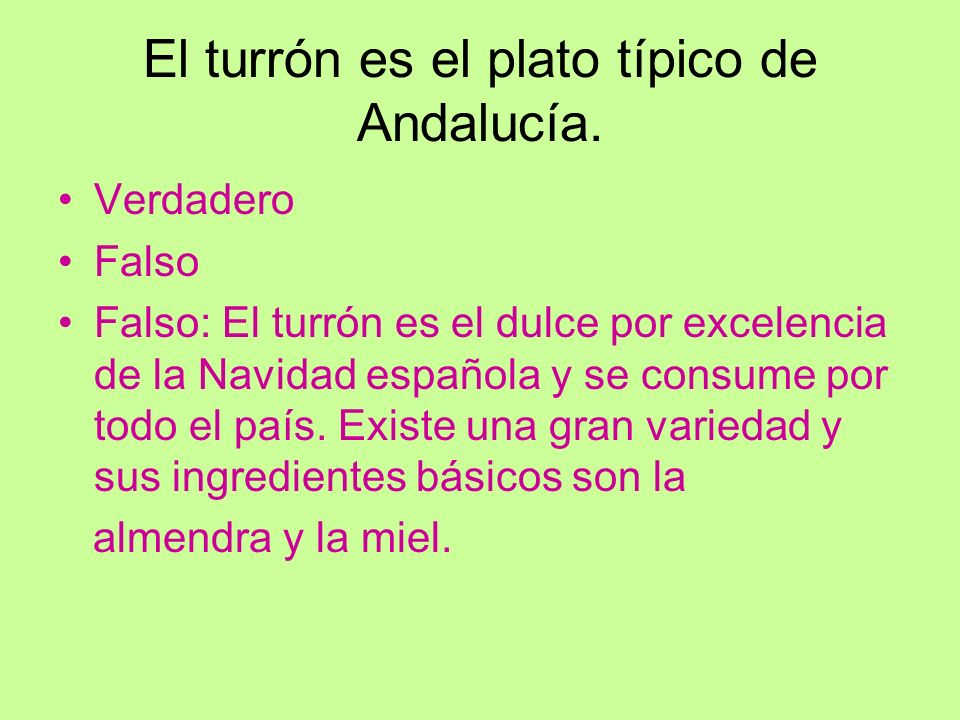 El turrón es el plato típico de Andalucía.