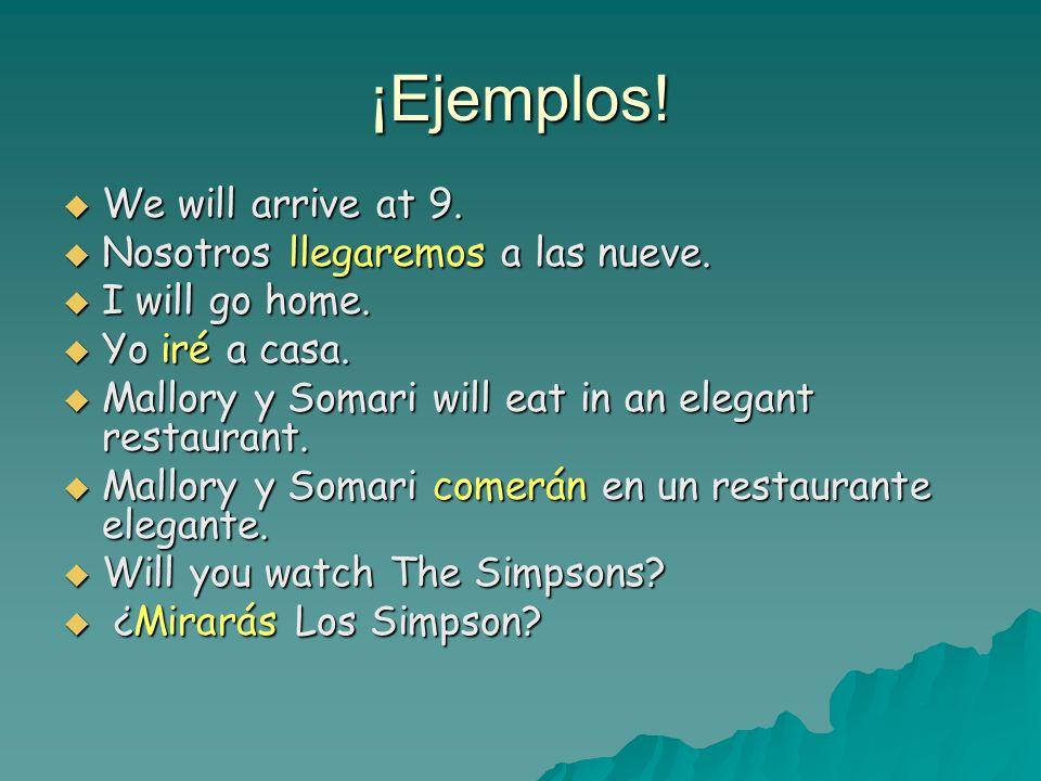¡Ejemplos! We will arrive at 9. Nosotros llegaremos a las nueve.