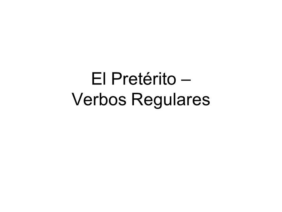 El Pretérito – Verbos Regulares