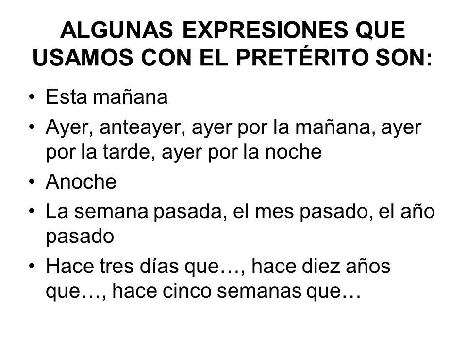 ALGUNAS EXPRESIONES QUE USAMOS CON EL PRETÉRITO SON: