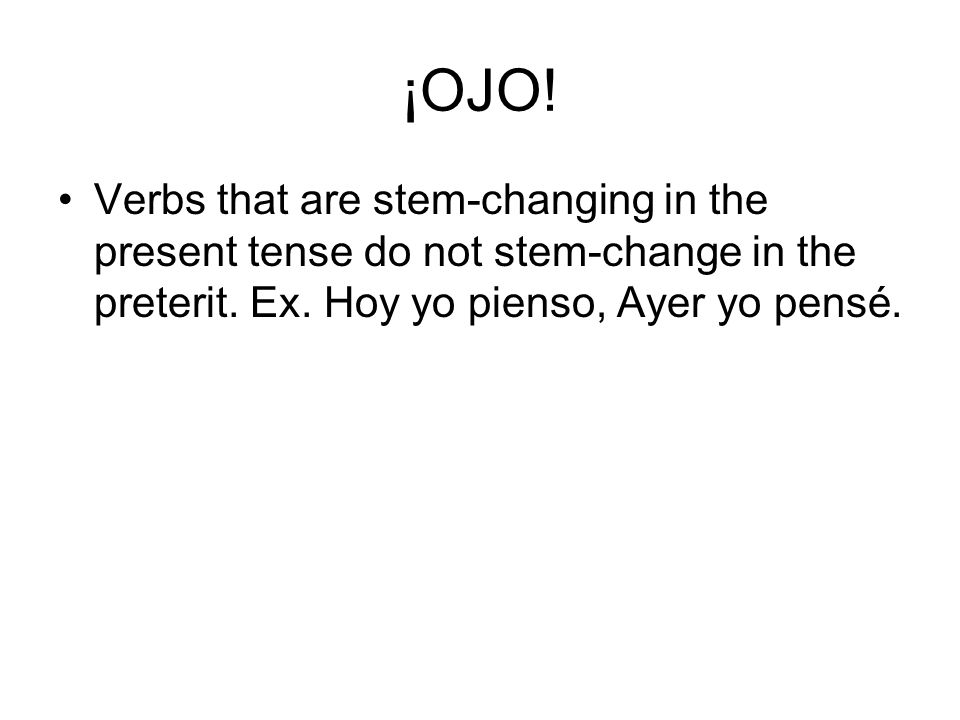 ¡OJO. Verbs that are stem-changing in the present tense do not stem-change in the preterit.