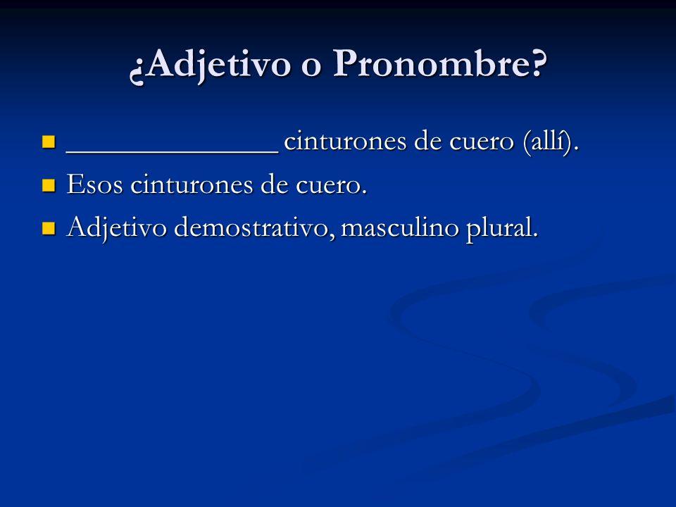 ¿Adjetivo o Pronombre ______________ cinturones de cuero (allí).