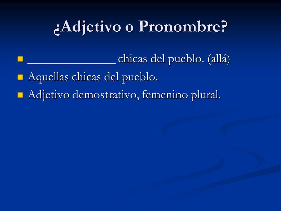 ¿Adjetivo o Pronombre ______________ chicas del pueblo. (allá)