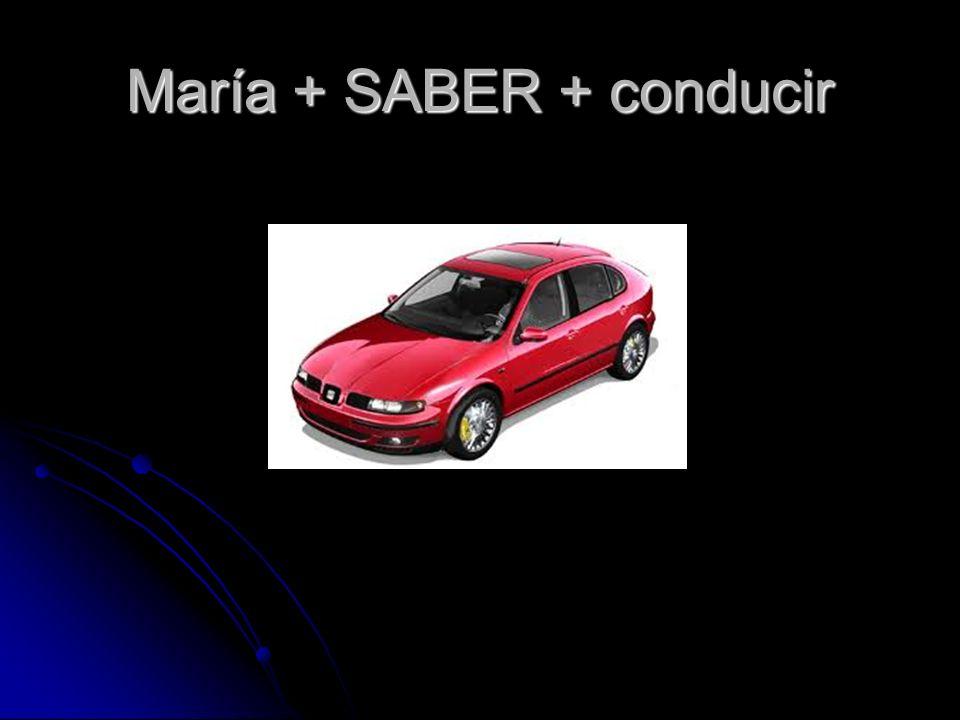 María + SABER + conducir