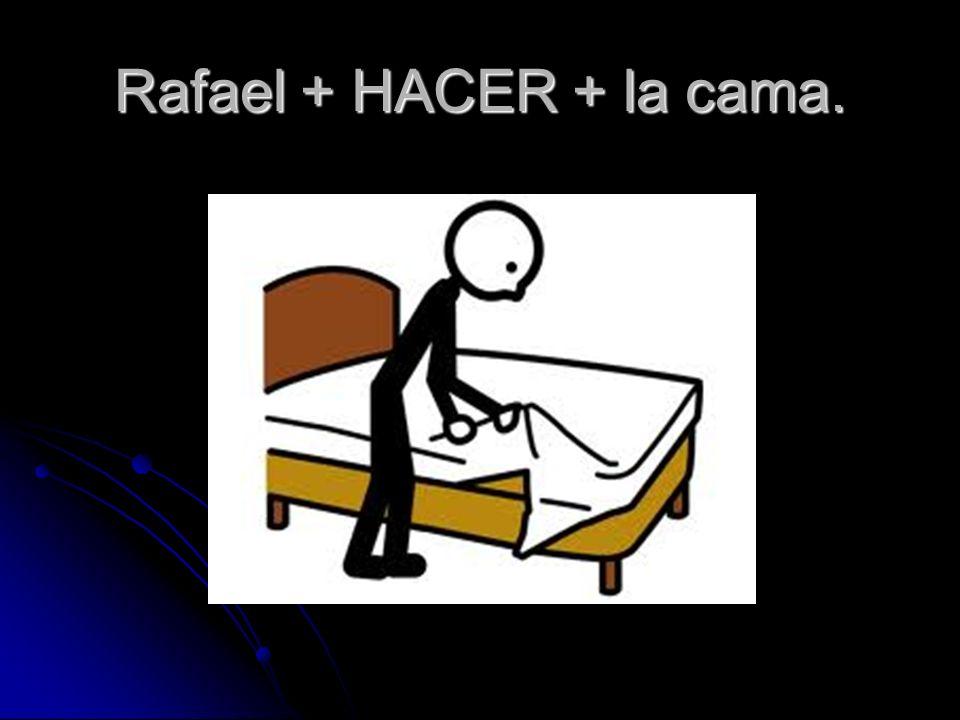 Rafael + HACER + la cama.