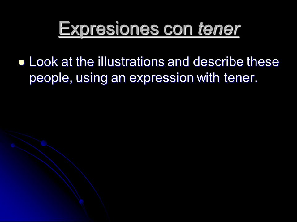 Expresiones con tener Look at the illustrations and describe these people, using an expression with tener.