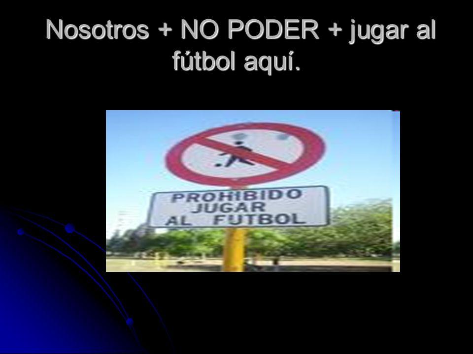 Nosotros + NO PODER + jugar al fútbol aquí.
