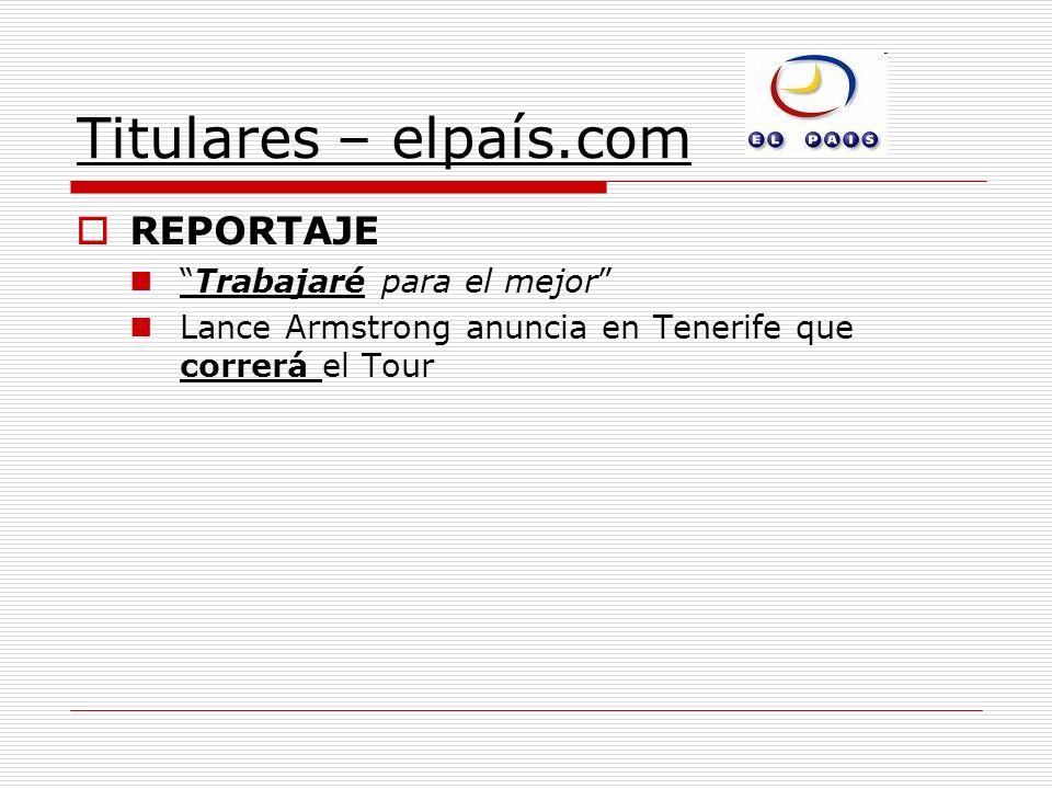 Titulares – elpaís.com REPORTAJE Trabajaré para el mejor