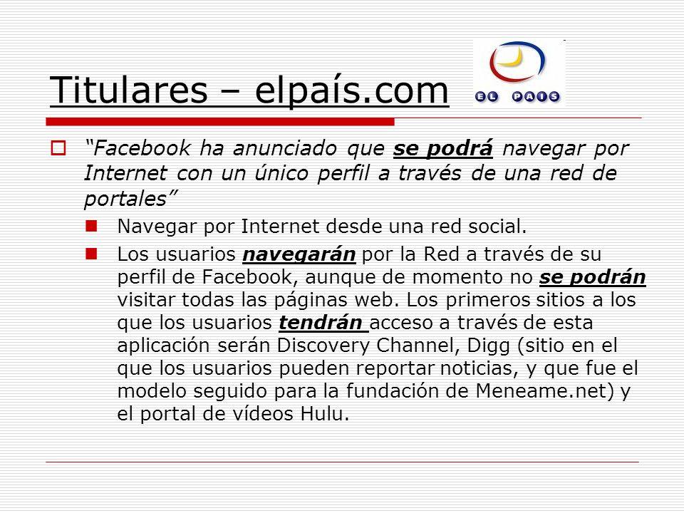 Titulares – elpaís.com Facebook ha anunciado que se podrá navegar por Internet con un único perfil a través de una red de portales