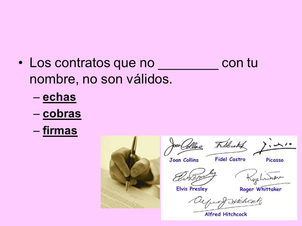 Los contratos que no ________ con tu nombre, no son válidos.
