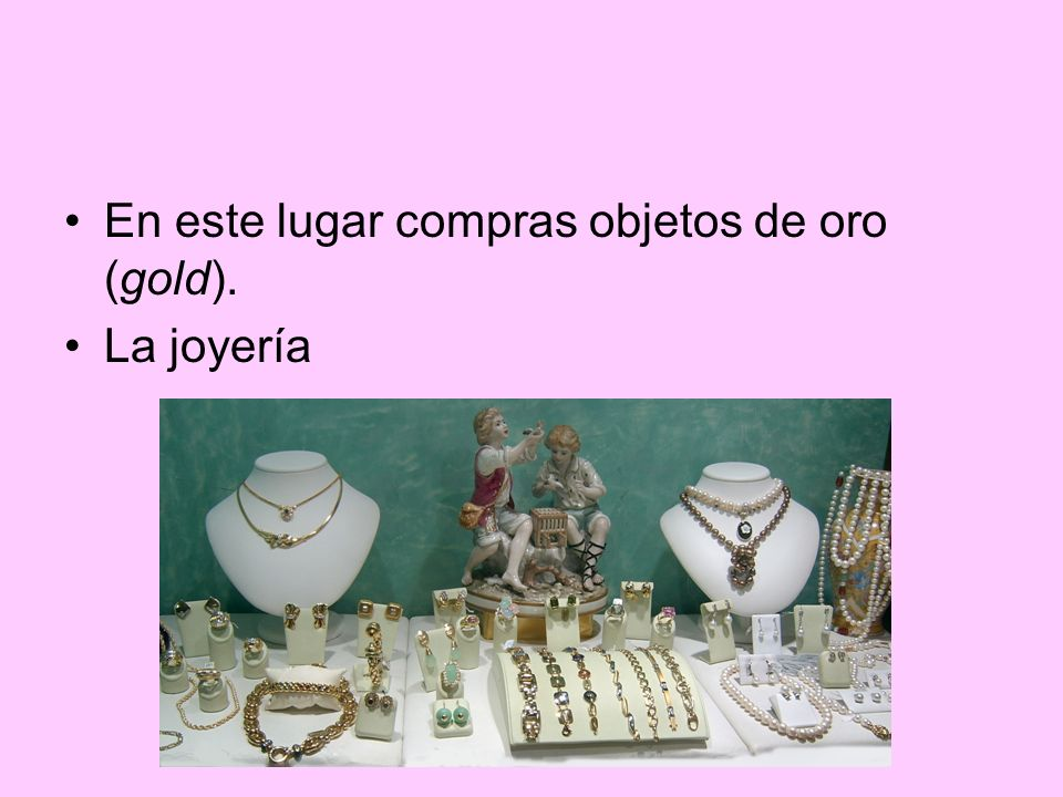 En este lugar compras objetos de oro (gold).