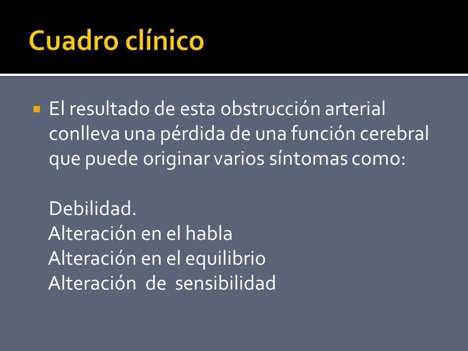 Cuadro clínico El resultado de esta obstrucción arterial conlleva una pérdida de una función cerebral que puede originar varios síntomas como: