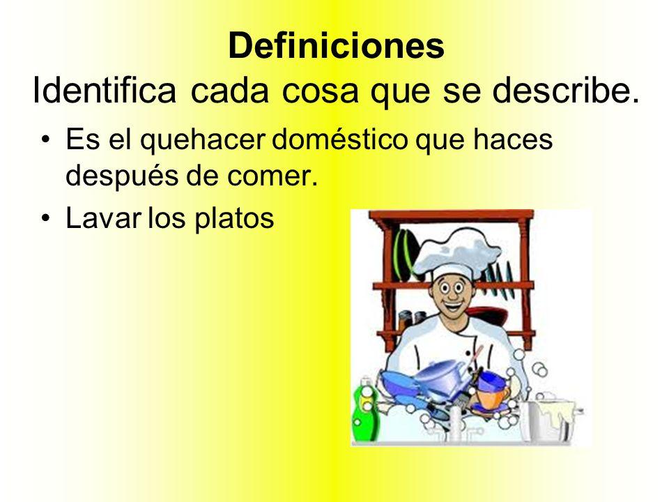 Definiciones Identifica cada cosa que se describe.