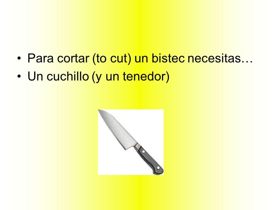 Para cortar (to cut) un bistec necesitas…