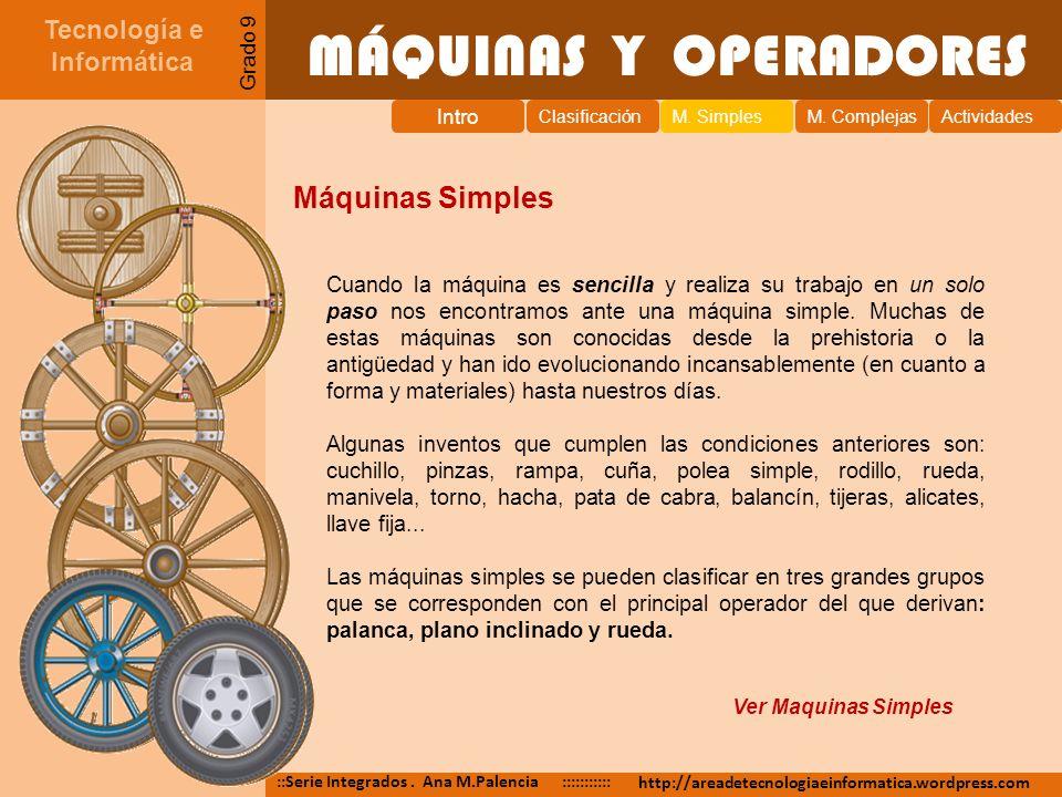 MÁQUINAS Y OPERADORES Máquinas Simples Tecnología e Informática