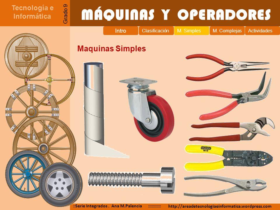 MÁQUINAS Y OPERADORES Maquinas Simples Tecnología e Informática