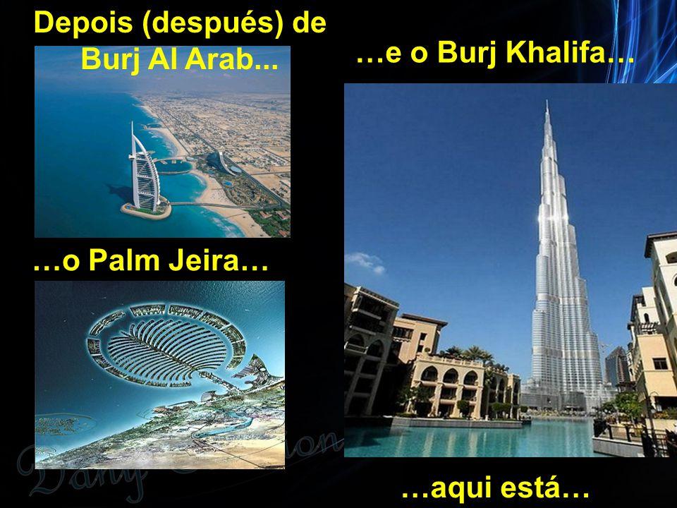 Depois (después) de Burj Al Arab...